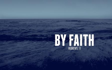 "{. Hebrews 11:1 – ""Now faith is the substance of things hoped for, the evidence of things not seen."""