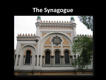 The Synagogue. Jewish place of prayer, community, and education Services daily but main service on Friday night and Saturday morning Requires a minyan.