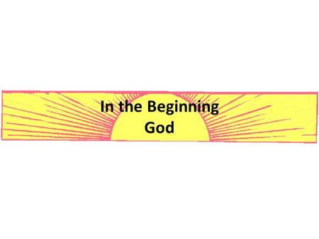 In the Beginning God.  Of Our Life – Remember now your Creator in the days of your youth, Before the difficult days come, And the years draw near when.