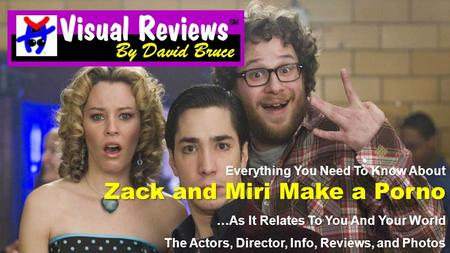 Everything You Need To Know About Zack and Miri Make a Porno …As It Relates To You And Your World The Actors, Director, Info, Reviews, and Photos.