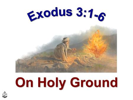 Exodus 3:1-6 On Holy Ground.