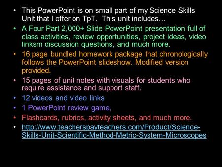 This PowerPoint is on small part of my Science Skills Unit that I offer on TpT. This unit includes… A Four Part 2,000+ Slide PowerPoint presentation full.