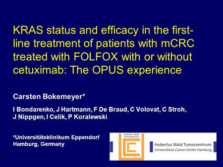 KRAS status and efficacy in the first- line treatment of patients with mCRC treated with FOLFOX with or without cetuximab: The OPUS experience Carsten.