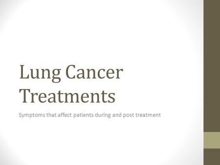Lung Cancer Treatments Symptoms that affect patients during and post treatment.