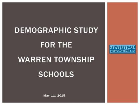 May 11, 2015 DEMOGRAPHIC STUDY FOR THE WARREN TOWNSHIP SCHOOLS.