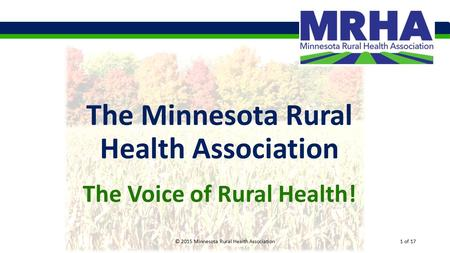 The Minnesota Rural Health Association The Voice of Rural Health! © 2015 Minnesota Rural Health Association1 of 17.