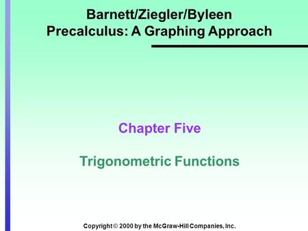 Copyright © 2000 by the McGraw-Hill Companies, Inc. Barnett/Ziegler/Byleen Precalculus: A Graphing Approach Chapter Five Trigonometric Functions.