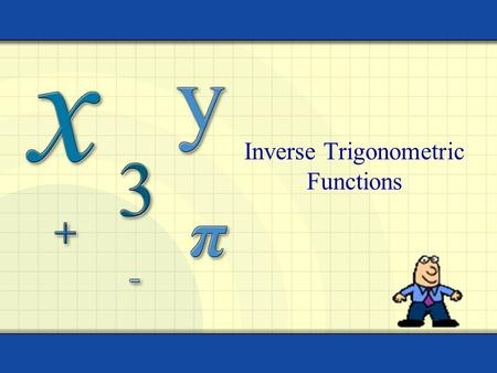 Inverse Trigonometric Functions. Copyright © by Houghton Mifflin Company, Inc. All rights reserved. 2 HWQ Write a sine equation that has an amplitude.