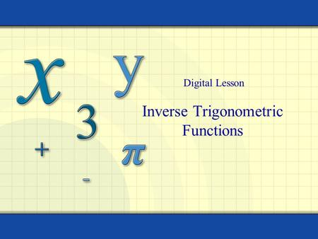 Inverse Trigonometric Functions Digital Lesson. 2 Inverse Sine Function y x y = sin x Sin x has an inverse function on this interval. Recall that for.