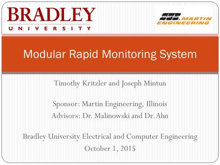 Timothy Kritzler and Joseph Mintun Sponsor: Martin Engineering, Illinois Advisors: Dr. Malinowski and Dr. Ahn Bradley University Electrical and Computer.