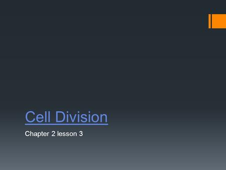 Cell Division Chapter 2 lesson 3. Objective: Understanding the functions of cell division  Why do cells divide?  Growth of an organism  Repairing damaged.