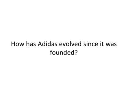 How has Adidas evolved since it was founded?. Timeline of Adidas Fouded 1920 by Adi Dassler – wanted to design shoes for athletes in soccer, T&F, & tennis.