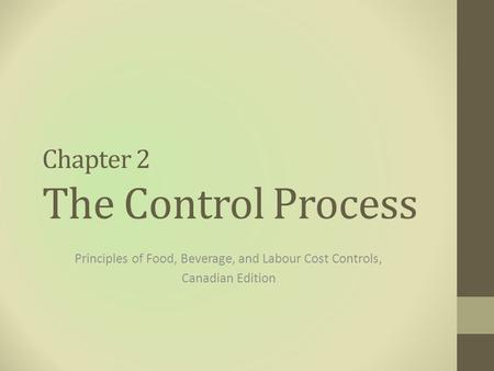 Chapter 2 The Control Process Principles of Food, Beverage, and Labour Cost Controls, Canadian Edition.