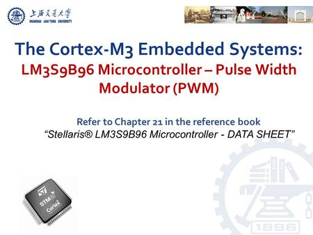"The Cortex-M3 Embedded Systems: LM3S9B96 Microcontroller – Pulse Width Modulator (PWM) Refer to Chapter 21 in the reference book ""Stellaris® LM3S9B96 Microcontroller."