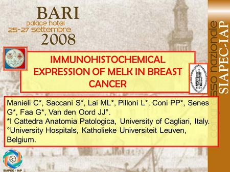 IMMUNOHISTOCHEMICAL EXPRESSION OF MELK IN BREAST CANCER Manieli C*, Saccani S*, Lai ML*, Pilloni L*, Coni PP*, Senes G*, Faa G*, Van den Oord JJ°. *I Cattedra.
