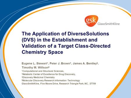 The Application of DiverseSolutions (DVS) in the Establishment and Validation of a Target Class-Directed Chemistry Space Eugene L. Stewart*, Peter J. Brown.