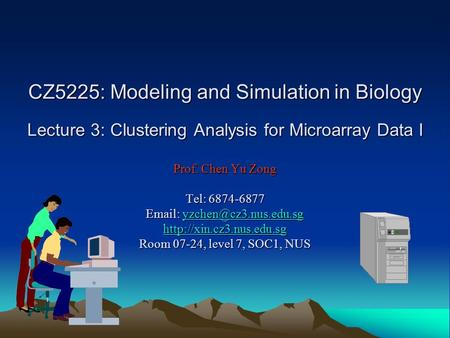 CZ5225: Modeling and Simulation in Biology Lecture 3: Clustering Analysis for Microarray Data I Prof. Chen Yu Zong Tel: 6874-6877