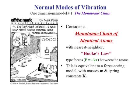"Normal Modes of Vibration One dimensional model # 1: The Monatomic Chain Consider a Monatomic Chain of Identical Atoms with nearest-neighbor, ""Hooke's."