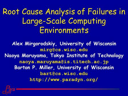 Root Cause Analysis of Failures in Large-Scale Computing Environments Alex Mirgorodskiy, University of Wisconsin Naoya Maruyama, Tokyo.