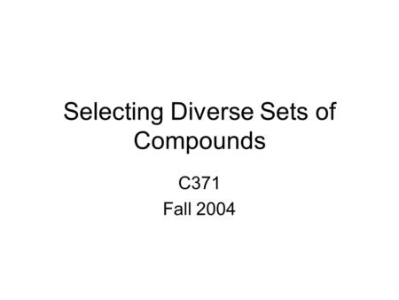 Selecting Diverse Sets of Compounds C371 Fall 2004.