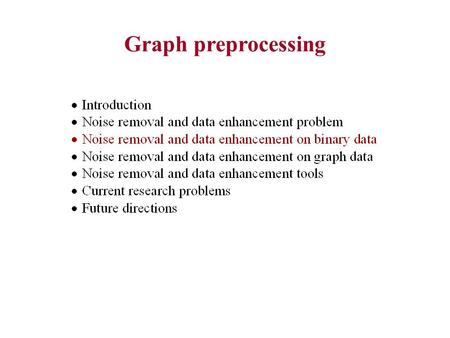 Graph preprocessing. Framework for validating data cleaning techniques on binary data.