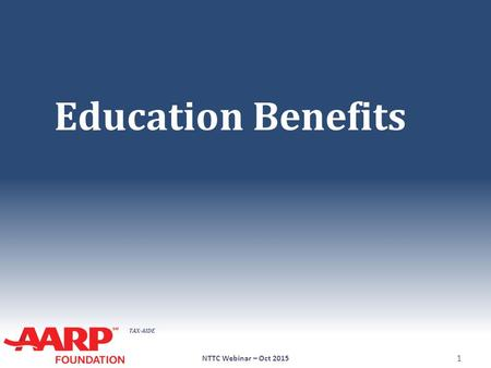 TAX-AIDE Education Benefits NTTC Webinar – Oct 2015 1.