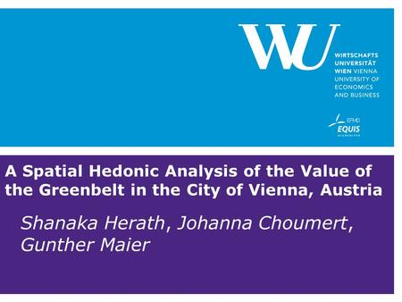 A Spatial Hedonic Analysis of the Value of the Greenbelt in the City of Vienna, Austria Shanaka Herath, Johanna Choumert, Gunther Maier.