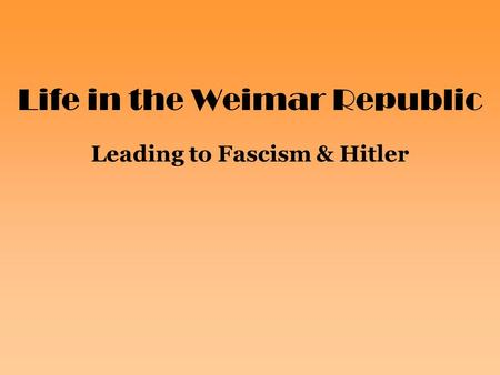Life in the Weimar Republic Leading to Fascism & Hitler.