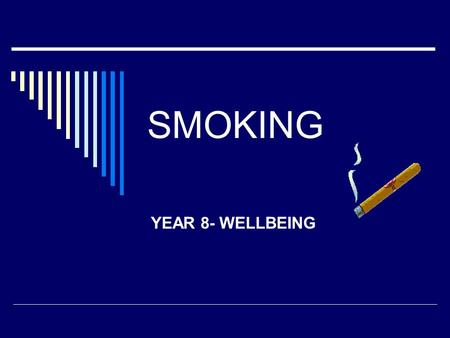 SMOKING YEAR 8- WELLBEING. WHAT IS A CIGARETTE?  A cigarette contains over 4000 chemicals. Many of them cause cancer and they include; 1. TAR- this is.
