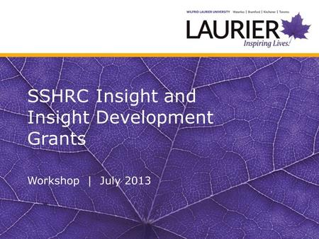 SSHRC Insight and Insight Development Grants Workshop | July 2013.