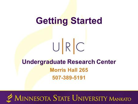 Getting Started Undergraduate Research Center Morris Hall 265 507-389-5191.