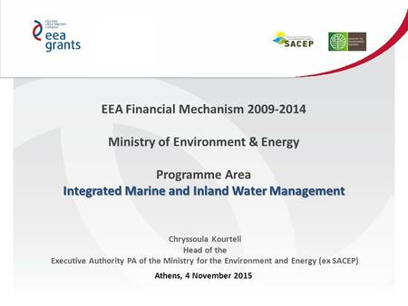 EEA Financial Mechanism 2009-2014 Ministry of Environment & Energy Programme Area Integrated Marine and Inland Water Management Chryssoula Kourteli Head.