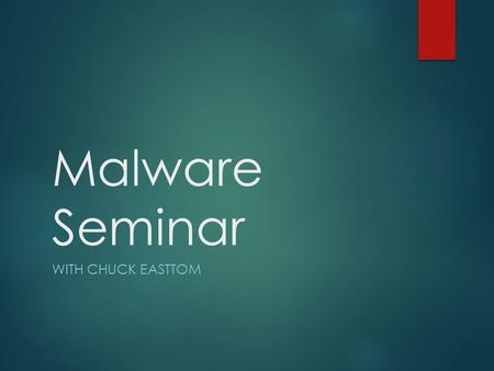 <strong>Malware</strong> Seminar WITH CHUCK EASTTOM. About the Speaker  19 Books  32 industry certifications  2 Masters degrees  6 <strong>Computer</strong> science related patents.