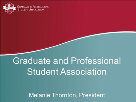 Graduate and Professional Student Association Melanie Thornton, President.