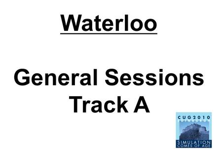 Waterloo General Sessions Track A. Forth Track B.