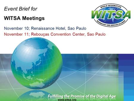 Event Brief for WITSA Meetings November 10; Renaissance Hotel, Sao Paulo November 11; Rebouças Convention Center, Sao Paulo www.witsa.org.