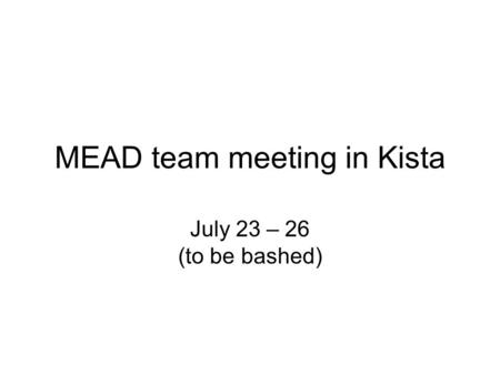 MEAD team meeting in Kista July 23 – 26 (to be bashed)