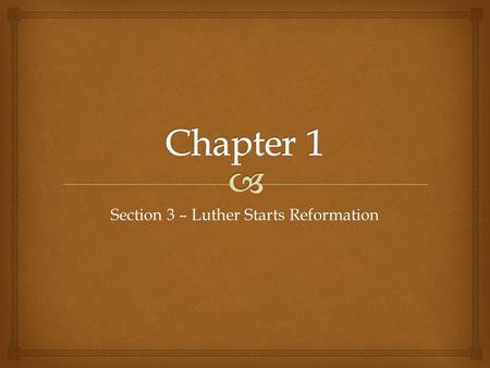 Section 3 – Luther Starts Reformation.   Causes:  Problems in Catholics Church  Leaders were corrupt  Spent a lot of money on luxurious items (How.