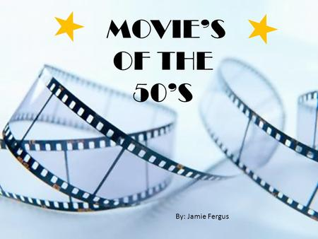 MOVIE'S OF THE 50'S By: Jamie Fergus MOVIE'S OF THE 50'S Work Cited.