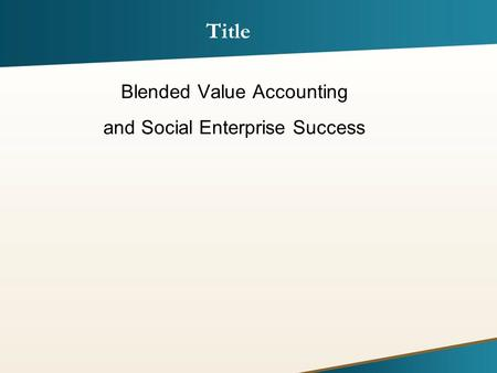 Blended Value Accounting and Social Enterprise Success Title.