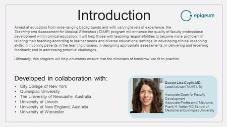 Introduction Aimed at educators from wide-ranging backgrounds and with varying levels of experience, the Teaching and Assessment for Medical Educators.
