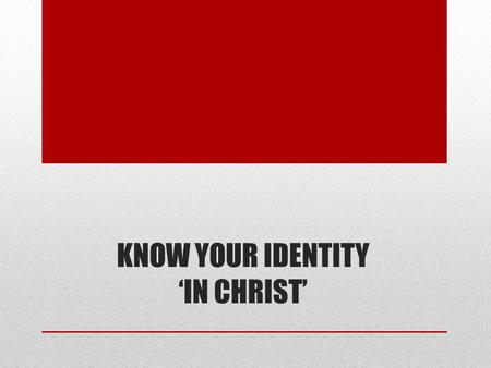 KNOW YOUR IDENTITY 'IN CHRIST'. Review You were created to be completed not by another person but Christ. It is possible for a lonely, insecure, unhappy.