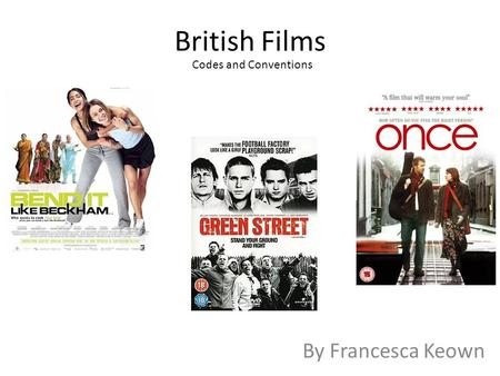 British Films By Francesca Keown Codes and Conventions.