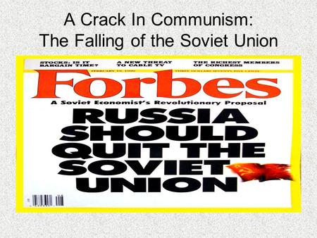 A Crack In Communism: The Falling of the Soviet Union.