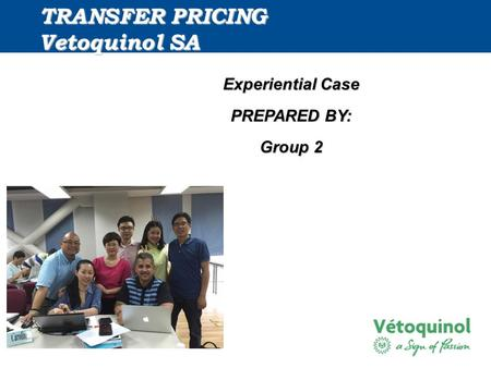 TRANSFER PRICING Vetoquinol SA TRANSFER PRICING Vetoquinol SA Experiential Case PREPARED BY: Group 2.