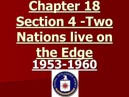 Chapter 18 Section 4 -Two Nations live on the Edge 1953-1960.