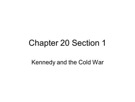Chapter 20 Section 1 Kennedy and the Cold War. The Election of 1960 Voters restless in 1960 Economy in recession Soviets developed Sputnik I and long.