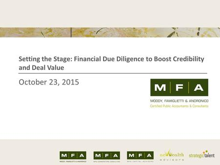 October 23, 2015 Setting the Stage: Financial Due Diligence to Boost Credibility and Deal Value.