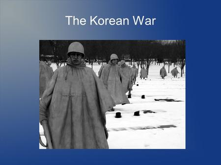 The Korean War. But First... Let's have a recap of where we are so far.  What is the Cold War?  Why are we involved? What's going on in Europe?  What.