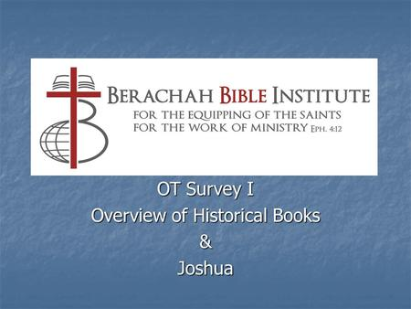 OT Survey I Overview of Historical Books &Joshua.